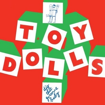 The Toy Dolls - Dig That Groove Baby