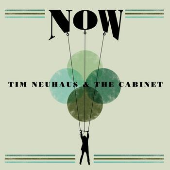 Tim Neuhaus & The Cabinet - Now