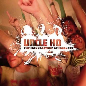 Uncle Ho - The Manufacture Of Madness