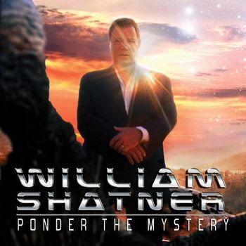William Shatner - Ponder The Mystery
