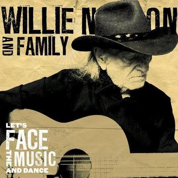 Willie Nelson And Family - Let's Face The Music And Dance