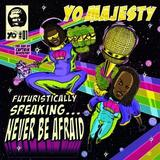 Yo! Majesty - Futuristically Speaking... Never Be Afraid