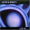 Smith & Mighty - Life Is: Album-Cover