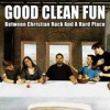 Good Clean Fun - Between Christian Rock And A Hard Place: Album-Cover