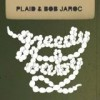 Plaid & Bob Jaroc - Greedy Baby: Album-Cover