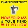 Knarf Rellöm Trinity - Move Your Ass And Your Mind Will Follow: Album-Cover