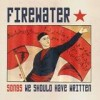 Firewater - Songs We Should Have Written: Album-Cover
