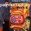 Various Artists - 'Perverted By Mark E. - A Tribute To The Fall' (Cover)
