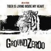 Ground Zeroo - Tiger Is Living Inside My Heart: Album-Cover