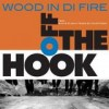 Wood In Di Fire - Off The Hook: Album-Cover