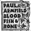 Paul Armfield - Blood, Fish & Bone: Album-Cover