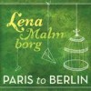 Lena Malmborg - Paris To Berlin: Album-Cover