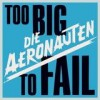 Die Aeronauten - Too Big To Fail: Album-Cover