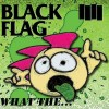 Black Flag - What The...: Album-Cover