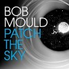 Bob Mould - Patch The Sky: Album-Cover