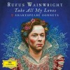 Rufus Wainwright - Take All My Loves - 9 Shakespeare Sonnets: Album-Cover