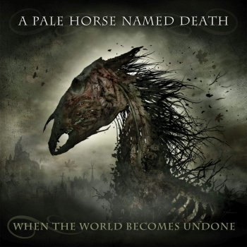 A Pale Horse Named Death - When The World Comes Undone