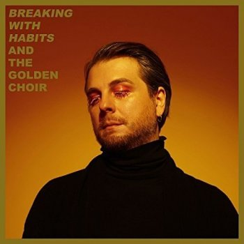 And The Golden Choir - Breaking With Habits