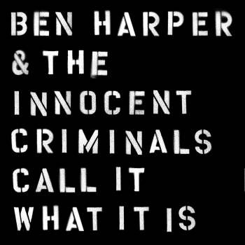 Ben Harper & The Innocent Criminals - Call It What It Is Artwork
