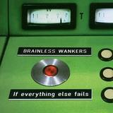 Brainless Wankers - If Everything Else Fails