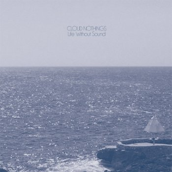 Cloud Nothings - Life Without Sound Artwork