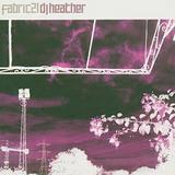 DJ Heather - Fabric 21