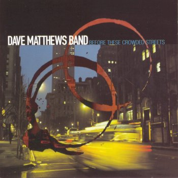 Dave Matthews Band - Before These Crowded Streets Artwork