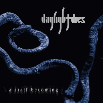 Daylight Dies - A Frail Becoming