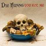Die Hunns - You Rot Me