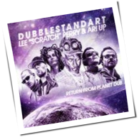 Dubblestandart, Lee 'Scratch' Perry & Ari Up - Return From Planet Dub