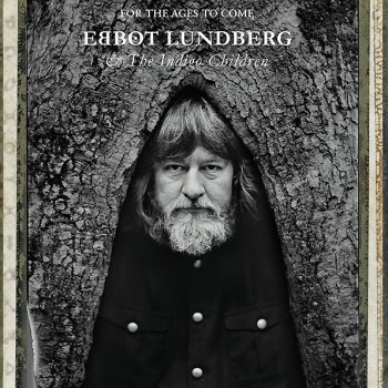 Ebbot Lundberg & The Indigo Children - For The Ages To Come