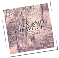 Esben And The Witch - Violet Cries