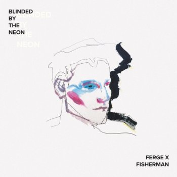 Ferge X Fisherman - Blinded By The Neon