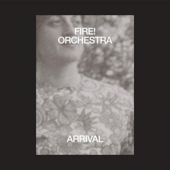 Fire! Orchestra - Arrival Artwork