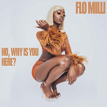 Flo Milli - Ho, Why Is You Here?