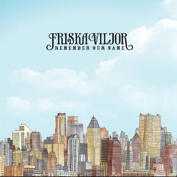 Friska Viljor - Remember Our Name Artwork