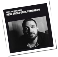 Fritz Kalkbrenner - Here Today, Gone Tomorrow