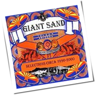 Giant Sand - Selections ca. 1990 - 2000