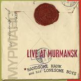 Handsome Hank And His Lonesome Boys - Live At Murmansk Artwork
