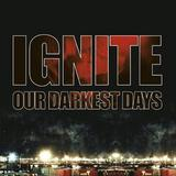 Ignite - Our Darkest Days Artwork