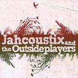 Jahcoustix - Jahcoustix And The Outsideplayers Artwork