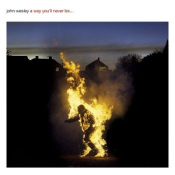 John Wesley - A Way You'll Never Be