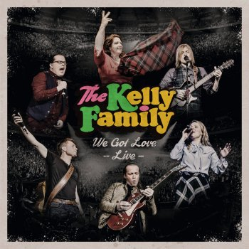 Kelly Family - We Got Love Live