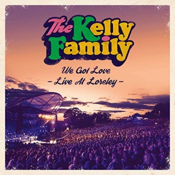 Kelly Family - We Got Love – Live At Loreley