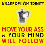 Knarf Rellöm Trinity - Move Your Ass And Your Mind Will Follow Artwork
