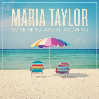 Maria Taylor - Something About Knowing