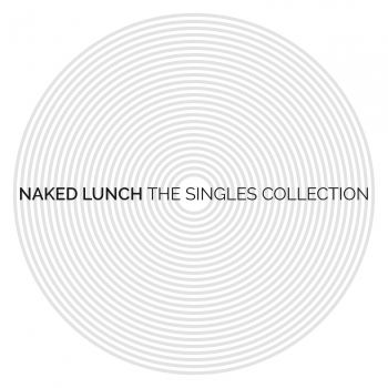 Naked Lunch - The Singles Collection