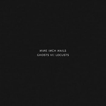 Nine Inch Nails - Ghosts VI: Locusts