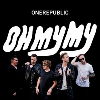 One Republic - Oh My My