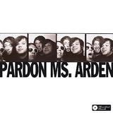 Pardon Ms. Arden - Pardon Ms. Arden